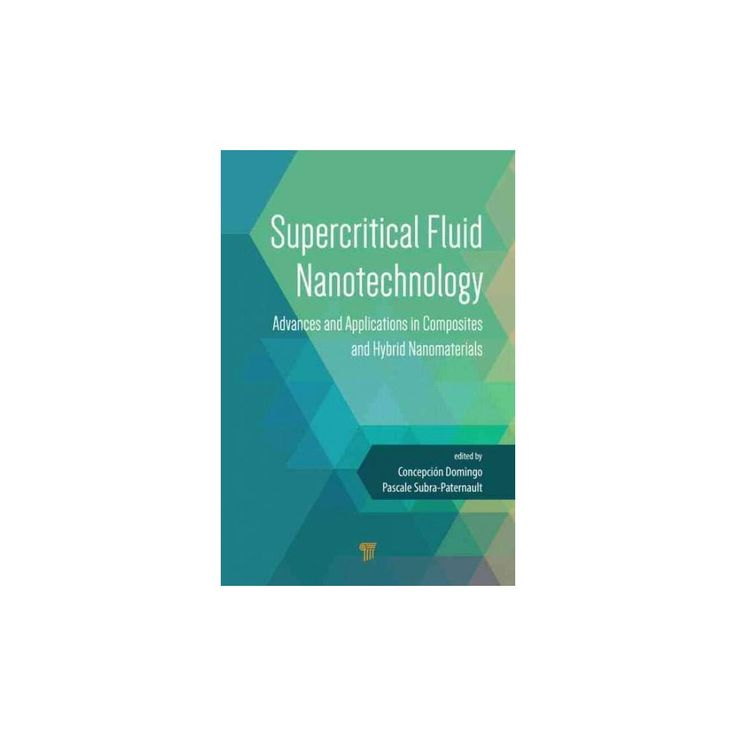 Supercritical Fluid Nanotechnology : Advances and Applications in Composites and Hybrid Nanomaterials