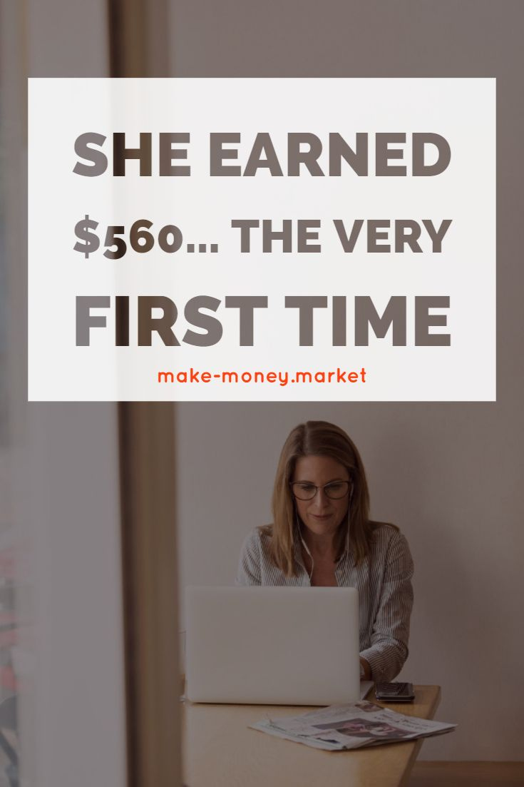 She Earned $560… The Very First Time – Make money online