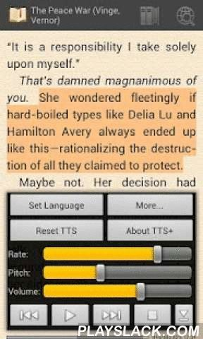FBReader TTS+ Plugin  Android App - playslack.com ,  TTS+ Plugin is an enhanced Text-To-Speech plugin for FBReader for Android, the popular free eBook reader created by geometerplus. The plugin module created by Hyperionics and offered here has several enhancements over the original TTS Plugin created by FBReader author.IMPORTANT: You need Text-To-Speech engine and voices installed on your device to use this app. If you don't have one yet, pickup from Play Store - the good quality TTS…