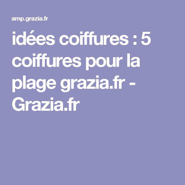 idées coiffures : 5 coiffures pour la plage grazia.fr - Grazia.fr