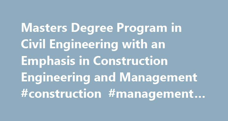 Masters Degree Program in Civil Engineering with an Emphasis in Construction Engineering and Management #construction #management #degrees #online http://bahamas.nef2.com/masters-degree-program-in-civil-engineering-with-an-emphasis-in-construction-engineering-and-management-construction-management-degrees-online/  # You are here: Home / Graduate Degrees / Masters Degree Program in Civil Engineering with an Emphasis in Construction Engineering and Management Masters Degree Program in Civil…