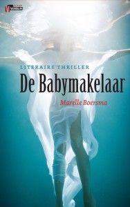 De Babymakelaar, de literaire thriller van Marelle Boersma. Een vrouw op zoek naar haar eigen nog ongeboren kind. Illegaal draagmoederschap