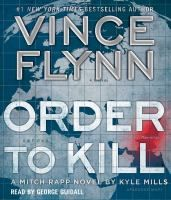 Order to kill / written by Kyle Mills ; [series created by] Vince Flynn. Audiobook