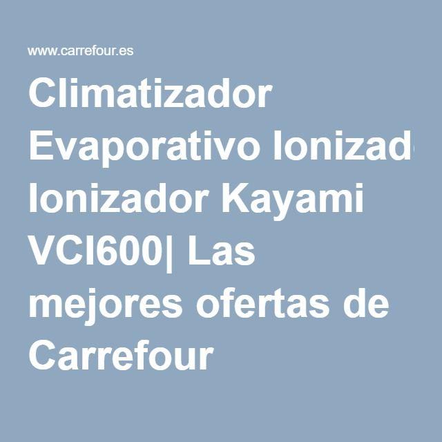 Climatizador Evaporativo Ionizador Kayami VCI600  Las mejores ofertas de Carrefour