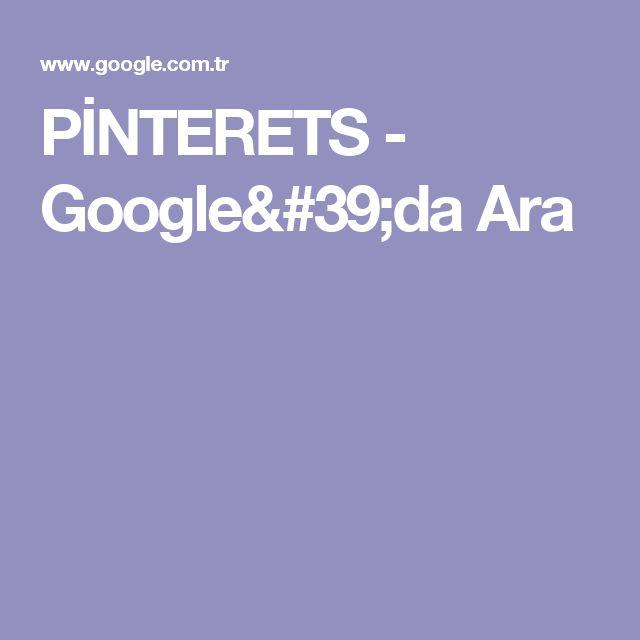 PİNTERETS - Google'da Ara