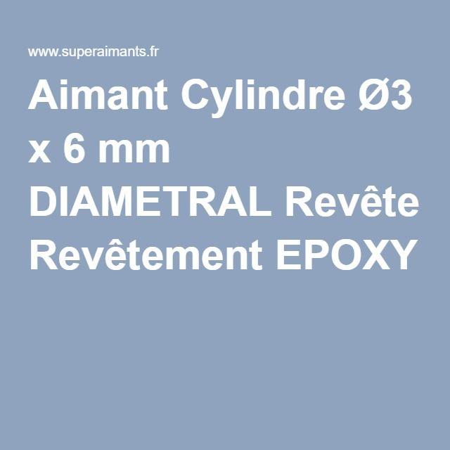 Aimant Cylindre Ø3 x 6 mm DIAMETRAL Revêtement EPOXY