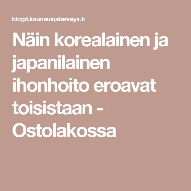 Näin korealainen ja japanilainen ihonhoito eroavat toisistaan - Ostolakossa