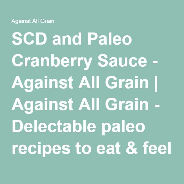 SCD and Paleo Cranberry Sauce - Against All Grain | Against All Grain - Delectable paleo recipes to eat & feel great