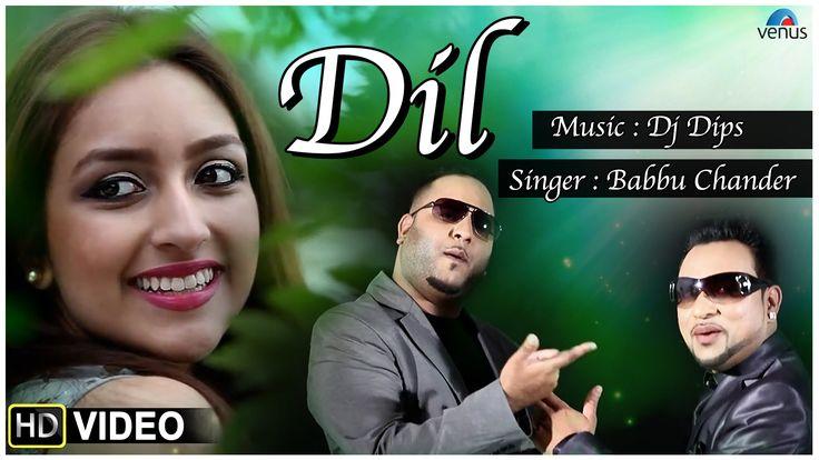 Dil - Latest Punjabi Full Video Song | Feat : Dj Dips | Singer : Babbu C...