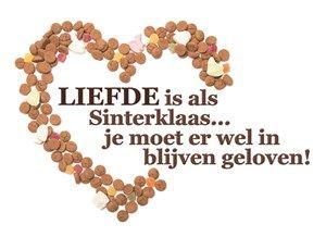Liefde is als Sinterklaas.. je moet er wel in blijven geloven!...L.Loe