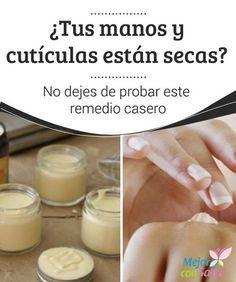 ¿Tus manos y cutículas están secas? No dejes de probar este remedio casero Descubre un remedio 100% natural y muy eficaz para mejorar el aspecto de tus manos y cutículas secas.¡No dejes de probarlo!