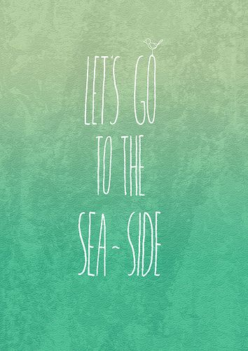 'Let's go to the sea-side' #zomer #quote