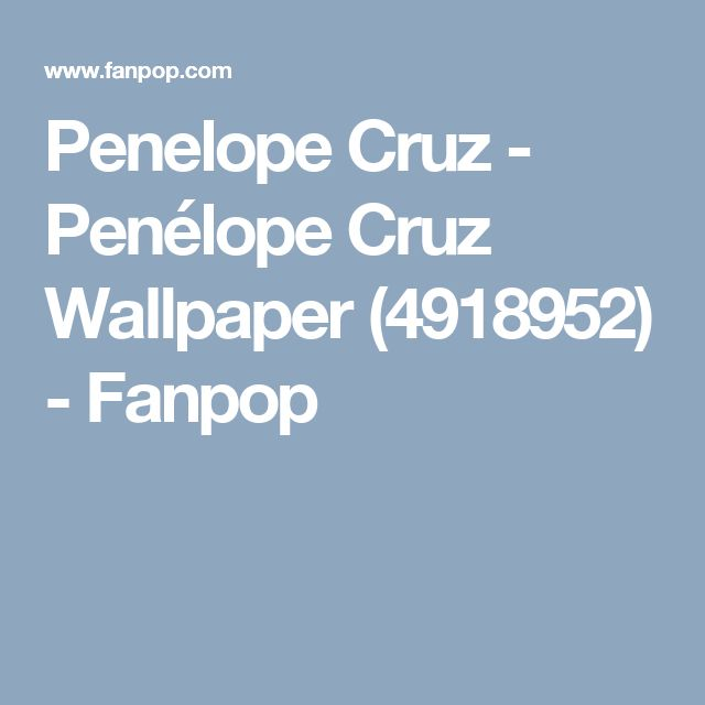 Penelope Cruz - Penélope Cruz Wallpaper (4918952) - Fanpop
