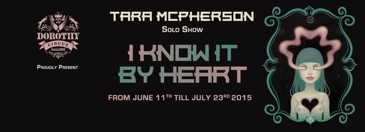 I Know It By Heart - Tara McPherson - Rome - June 11th to July 23rd at Dorothy Circus Gallery