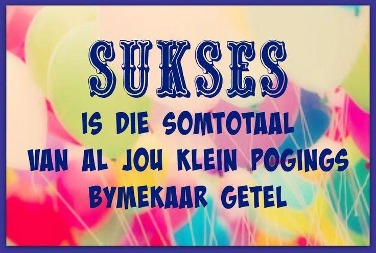 Afrikaanse Inspirerende Gedagtes & Wyshede: Sukses is die somtotaal van al jou klein pogings b...