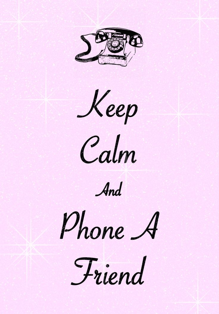 keep calm and phone a friend / created with Keep Calm and Carry On for iOS #keepcalm #phoneafriend