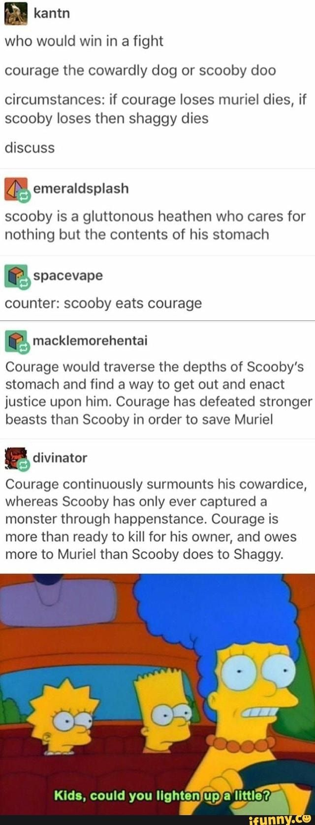Fair point. On the other hand Scooby is a great Dane which can clock in speeds up to 25-40 mob. Courage ain't getting anywhere with his twiggy legs.