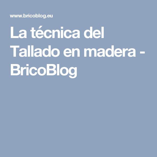 La técnica del Tallado en madera - BricoBlog