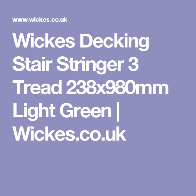 Wickes Decking Stair Stringer 3 Tread 238x980mm Light Green | Wickes.co.uk