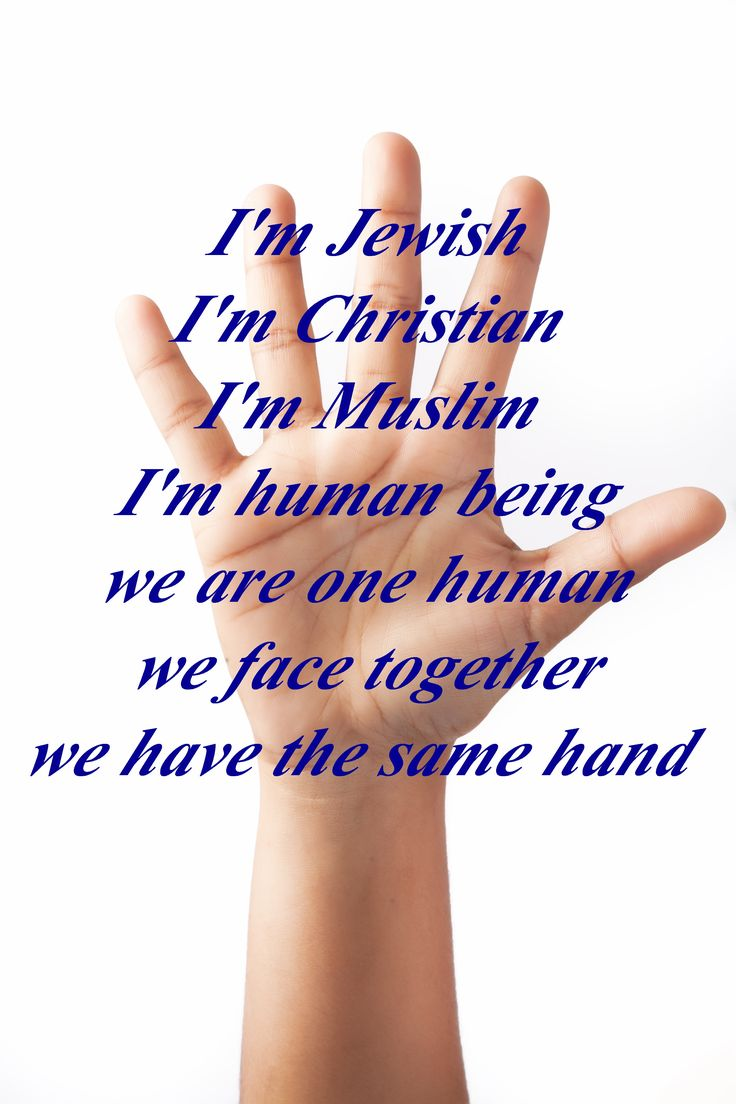 I'm Jewish I'm Christian I'm Muslim I'm human being we are one human we face together we have the same hand