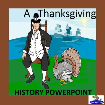 Thanksgiving: Thanksgiving PowerPoint.History of Thanksgiving. Presents how the holiday got started from the Pilgrims to how it is celebrated today. What is Thanksgiving? Who were the Pilgrims? Covers the voyage of the Mayflower, the landing at Plymouth, the Mayflower Compact, the menu of the first Thanksgiving, how Thanksgiving became a holiday, traditions of the feast and Black Friday, Thanksgiving parades and football.