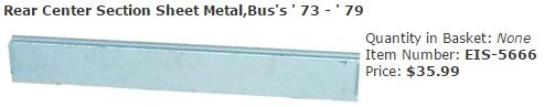 Rear Center Section Sheet Metal,Bus's ' 73 - ' 79 Item Number: EIS-5666 Price: $35.99 For Bus's from ' 73 - ' 79, fits underneath the rear apron. #aircooled #combi #1600cc #bug #kombilovers #kombi #vwbug #westfalia #VW #vwlove #vwporn #vwflat4 #vwtype2 #VWCAMPER #vwengine #vwlovers #volkswagen #type1 #type3 #slammed #safariwindow #bus #porsche #vwbug #type2 #23window #wheels #custom #vw #EISPARTS