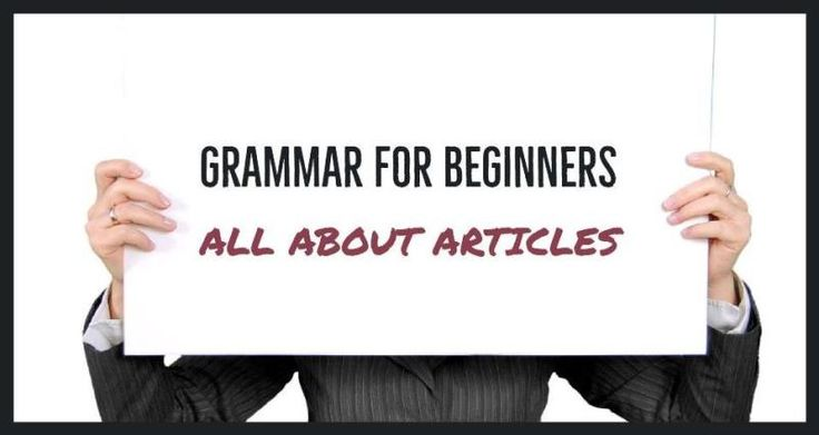 Grammar For Beginners: All About Articles