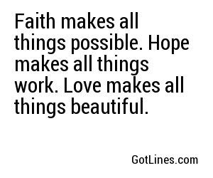 Faith Makes All Things Possible Hope Work Love Beautiful Romantic Quotes To Lighten Up The Mood