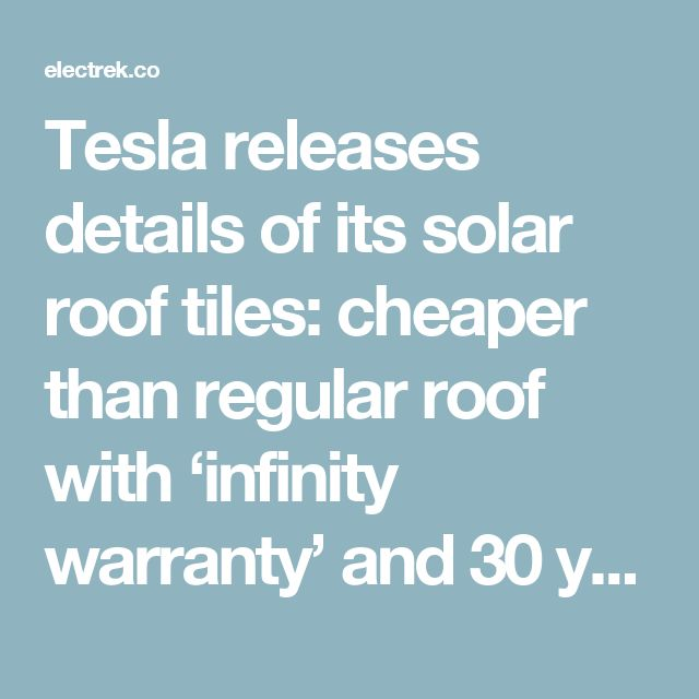 Tesla releases details of its solar roof tiles: cheaper than regular roof with 'infinity warranty' and 30 yrs of solar power – Electrek