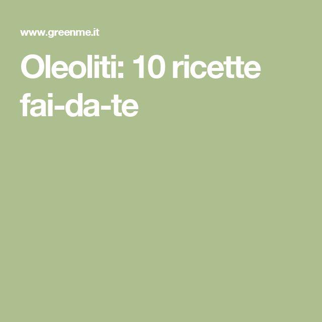 Oleoliti: 10 ricette fai-da-te