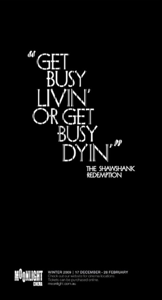 get busy livin' or get busy dyin' - The Shawshank Redemption