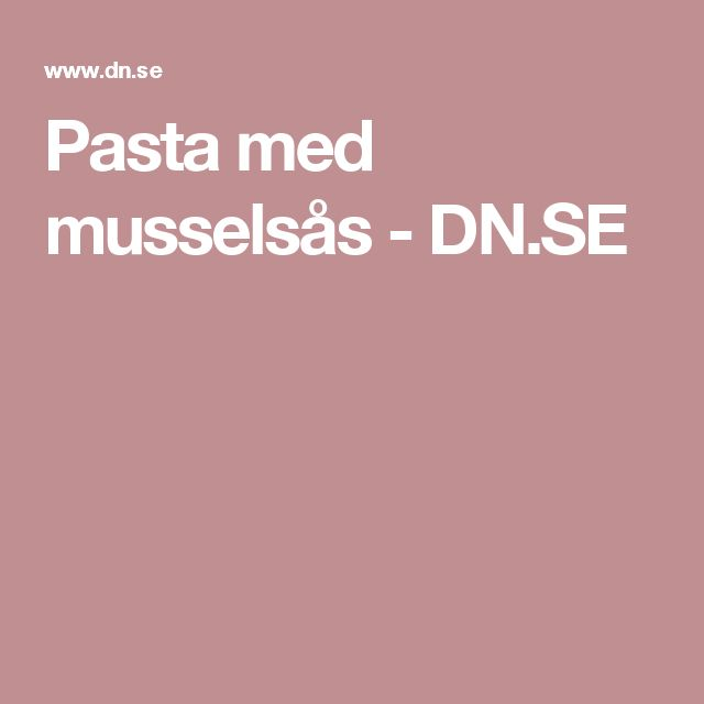 Pasta med musselsås - DN.SE