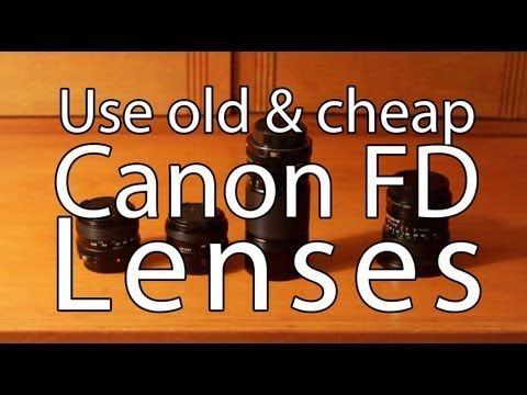 Get very cheap lenses - Use old Canon FD lens on your Canon EOS Camera - PLP # 53 by Serge Ramelli - YouTube