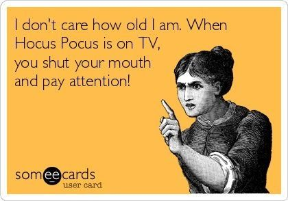I know it's Halloween when they start playin hocus Pocus 7 days a week. Gotta love it!