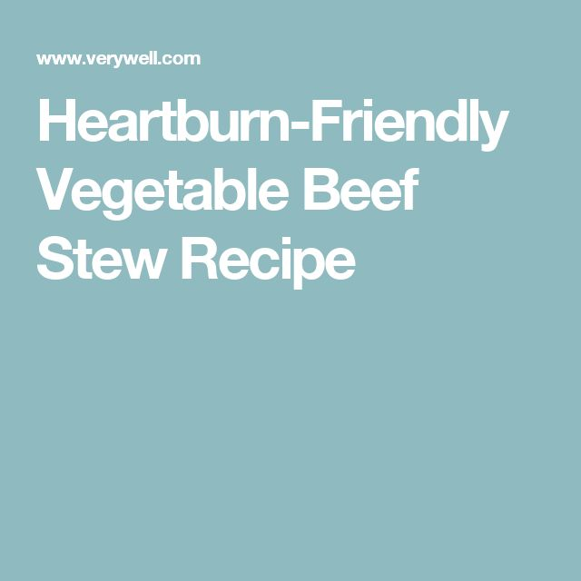 Heartburn-Friendly Vegetable Beef Stew Recipe