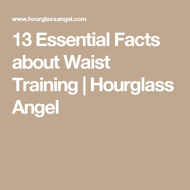 13 Essential Facts about Waist Training | Hourglass Angel