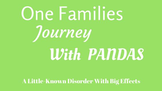 PANDAS. One Families Journey. A Little Known Medical Condition Causing So Much Suffering