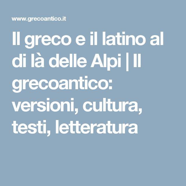 Il greco e il latino al di là delle Alpi | Il grecoantico: versioni, cultura, testi, letteratura