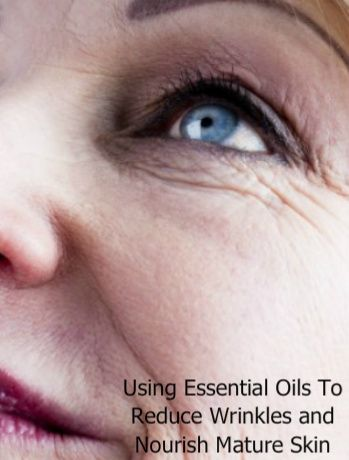 Using Essential Oils for Wrinkles and Mature Skin….