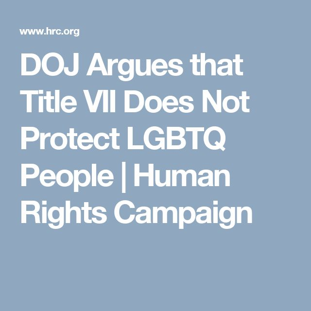 DOJ Argues that Title VII Does Not Protect LGBTQ People   Human Rights Campaign