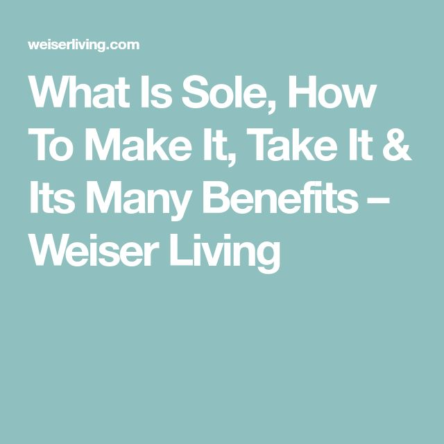 What Is Sole, How To Make It, Take It & Its Many Benefits – Weiser Living