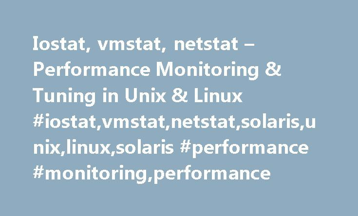 Iostat, vmstat, netstat – Performance Monitoring & Tuning in Unix & Linux #iostat,vmstat,netstat,solaris,unix,linux,solaris #performance #monitoring,performance http://west-virginia.remmont.com/iostat-vmstat-netstat-performance-monitoring-tuning-in-unix-linux-iostatvmstatnetstatsolarisunixlinuxsolaris-performance-monitoringperformance/  # iostat, vmstat, netstat Performance Monitoring Tuning in Unix Linux This document is primarily written with reference to Solaris performance monitoring and…