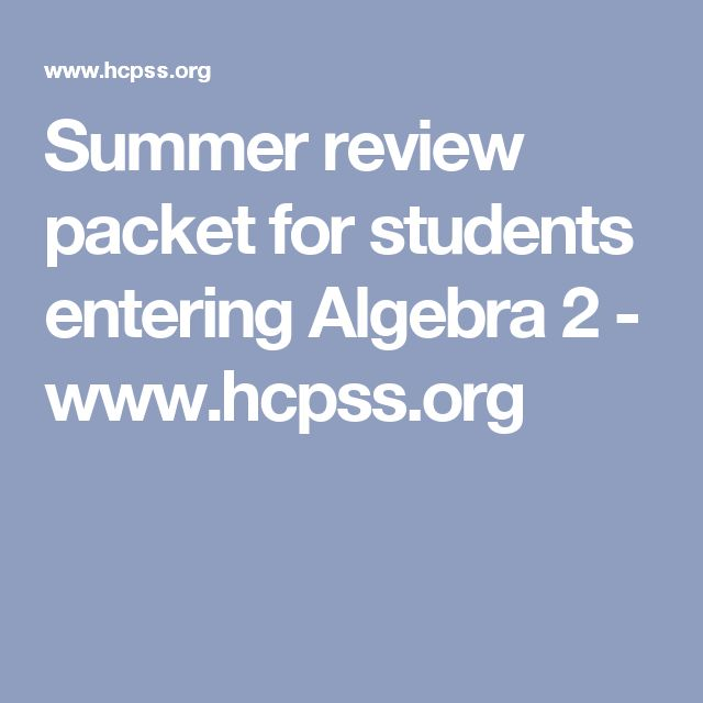 Summer review packet for students entering Algebra 2 - www.hcpss.org