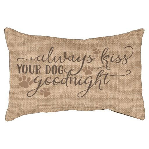 Rustic Faux Burlap Always kiss your #dog goodnight Dog Bed  #loved this can't stop myself from sharing.