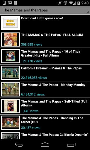 The Mamas and the Papas <br>You will find all The Mamas and the Papas and songs, with or without lyrics. This app is free, please share it with your friends! <br>The Mamas and the Papas, lyrics, songs, even ringtones! <br>Disclaimer: All the videos are taken from YouTube and belong to its own publishers. We do not edit nor add any video or other content. We also recommend you to use YouTube to visit The Mamas and the Papas channels and playlists and look for more related videos. All This app…