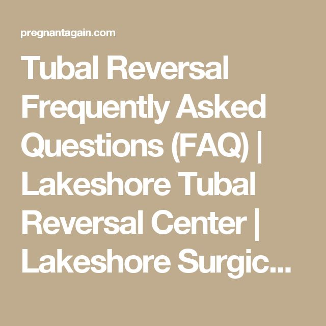 Tubal Reversal Frequently Asked Questions (FAQ) | Lakeshore Tubal Reversal Center | Lakeshore Surgical Center #pregnancyaftertuballigation,