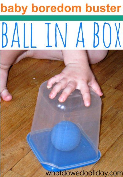 Ball in a Box - This is so simple and quickly entertains babies and toddlers when you need a moment's rest.