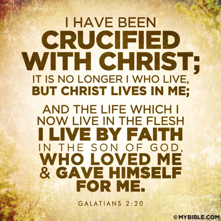 I have been crucified with Christ; it is no longer I who live, but Christ lives in me; and the life which I now live in the flesh I live by faith in the Son of God, who loved me and gave Himself for me. Galatians 2:20  The old man is crucified, Romans 6:6, but the new man is living...