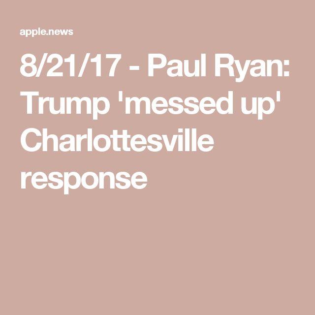 8/21/17 - Paul Ryan: Trump 'messed up' Charlottesville response