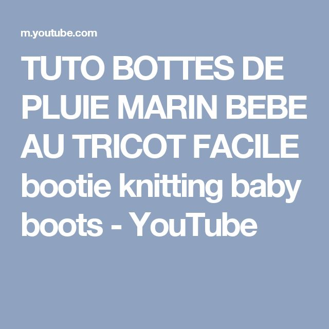 TUTO BOTTES DE PLUIE MARIN BEBE AU TRICOT FACILE bootie knitting baby boots - YouTube